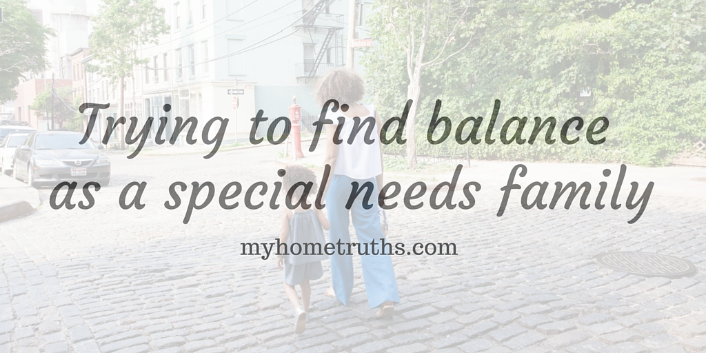 Trying to find balance as a special needs family